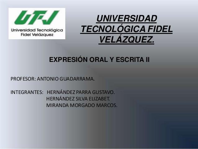 UNIVERSIDAD                        TECNOLÓGICA FIDEL                           VELÁZQUEZ.             EXPRESIÓN ORAL Y ESC...