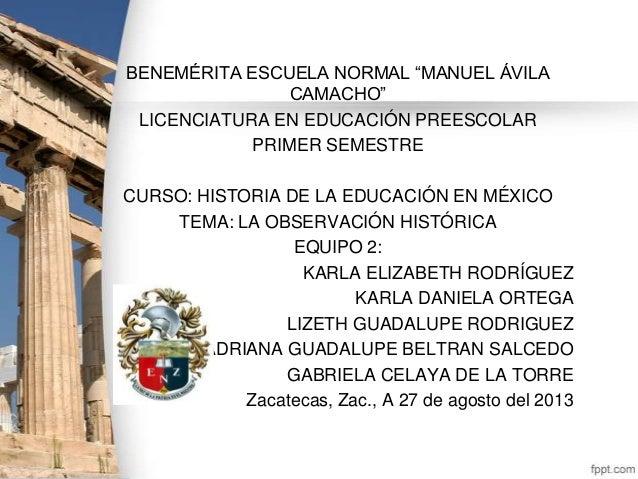 """BENEMÉRITA ESCUELA NORMAL """"MANUEL ÁVILA CAMACHO"""" LICENCIATURA EN EDUCACIÓN PREESCOLAR PRIMER SEMESTRE CURSO: HISTORIA DE L..."""