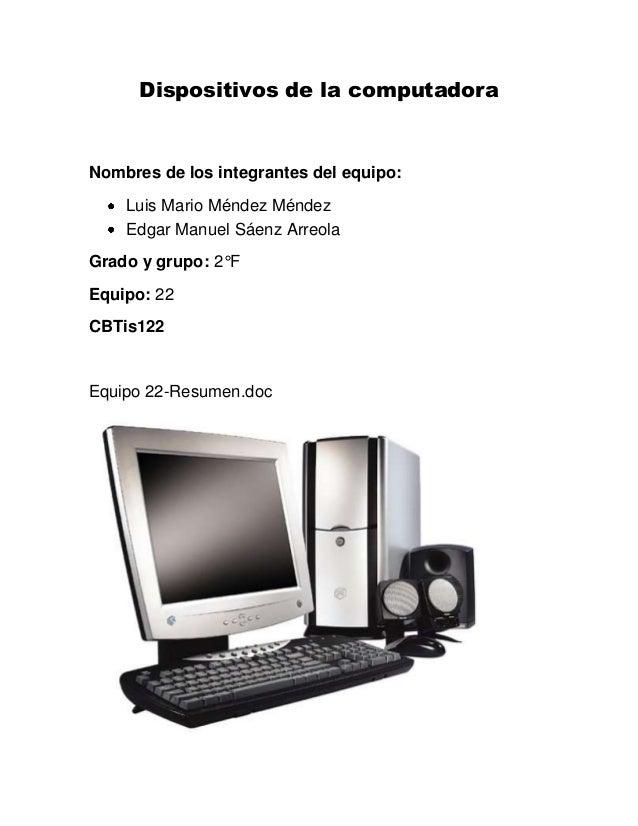 Dispositivos de la computadoraNombres de los integrantes del equipo:    Luis Mario Méndez Méndez    Edgar Manuel Sáenz Arr...