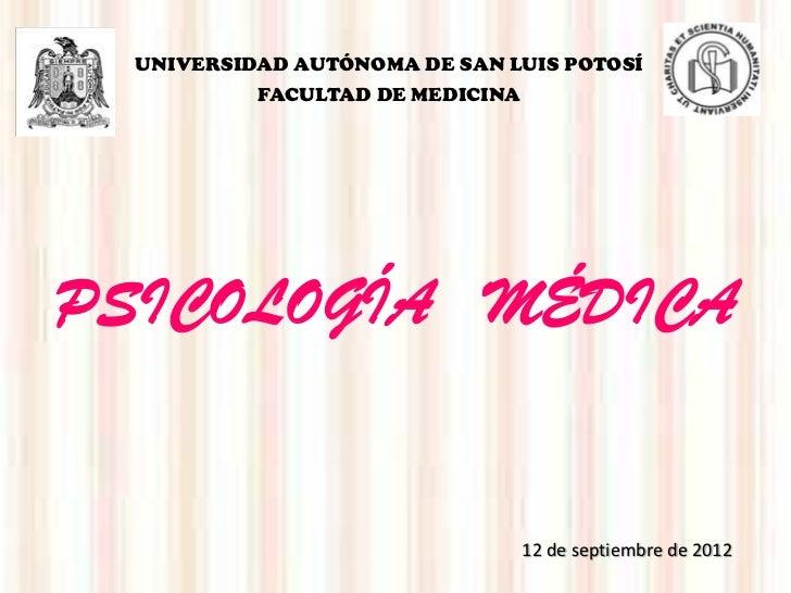 UNIVERSIDAD AUTÓNOMA DE SAN LUIS POTOSÍ          FACULTAD DE MEDICINAPSICOLOGÍA MÉDICA                                 12 ...
