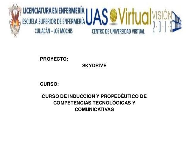 PROYECTO:             SKYDRIVECURSO:CURSO DE INDUCCIÓN Y PROPEDÉUTICO DE   COMPETENCIAS TECNOLÓGICAS Y           COMUNICAT...