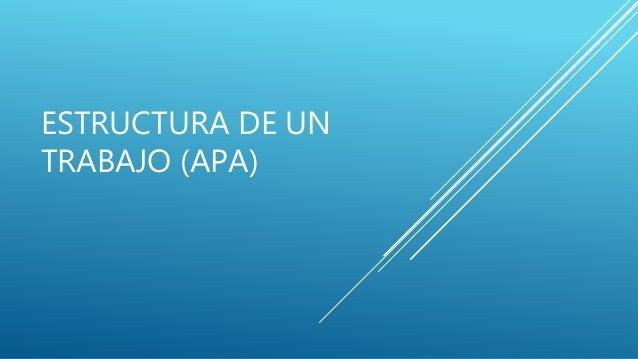 ESTRUCTURA DE UN TRABAJO (APA)
