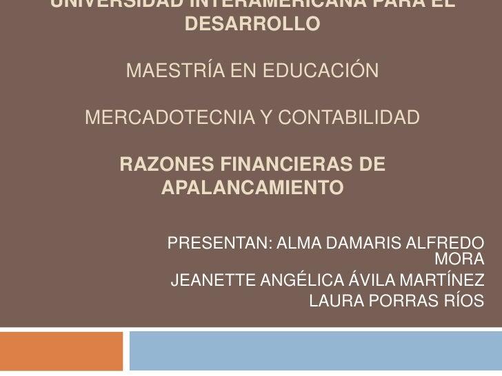 UNIVERSIDAD INTERAMERICANA PARA EL DESARROLLO MAESTRÍA EN EDUCACIÓNMERCADOTECNIA Y CONTABILIDADRAZONES FINANCIERAS DE APAL...