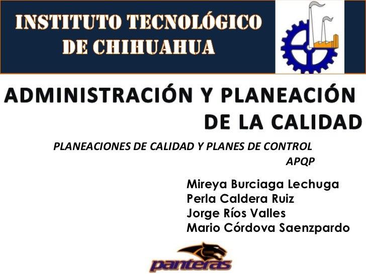 Instituto Tecnológico de Chihuahua<br />ADMINISTRACIÓN Y PLANEACIÓN <br />DE LA CALIDAD<br />PLANEACIONES DE CALIDAD Y PLA...