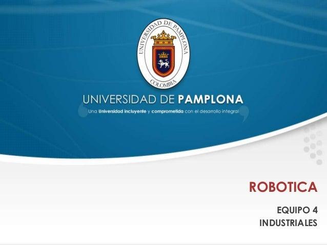 ROBOTICA    EQUIPO 4 INDUSTRIALES