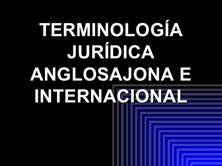 TERMINOLOGÍA JURÍDICA ANGLOSAJONA E INTERNACIONAL