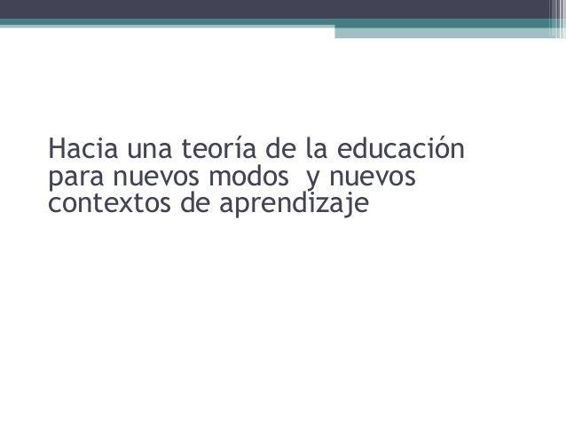 Hacia una teoría de la educación para nuevos modos y nuevos contextos de aprendizaje