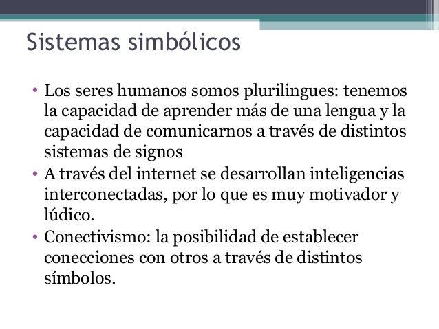 Sistemas simbólicos • Los seres humanos somos plurilingues: tenemos la capacidad de aprender más de una lengua y la capaci...