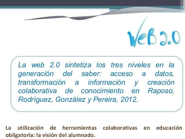 La web 2.0 sintetiza los tres niveles en la generación del saber: acceso a datos, transformación a información y creación ...