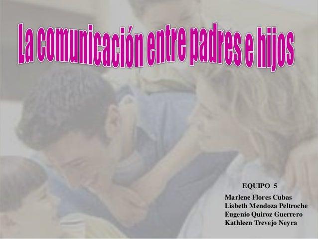 EQUIPO 5Marlene Flores CubasLisbeth Mendoza PeltrocheEugenio Quiroz GuerreroKathleen Trevejo Neyra