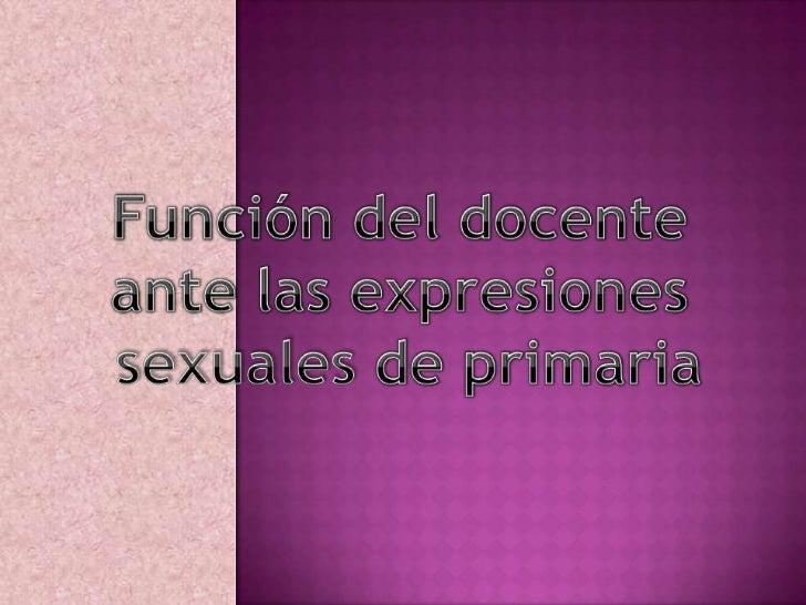 Función del docente ante las expresiones<br />sexuales de primaria<br />