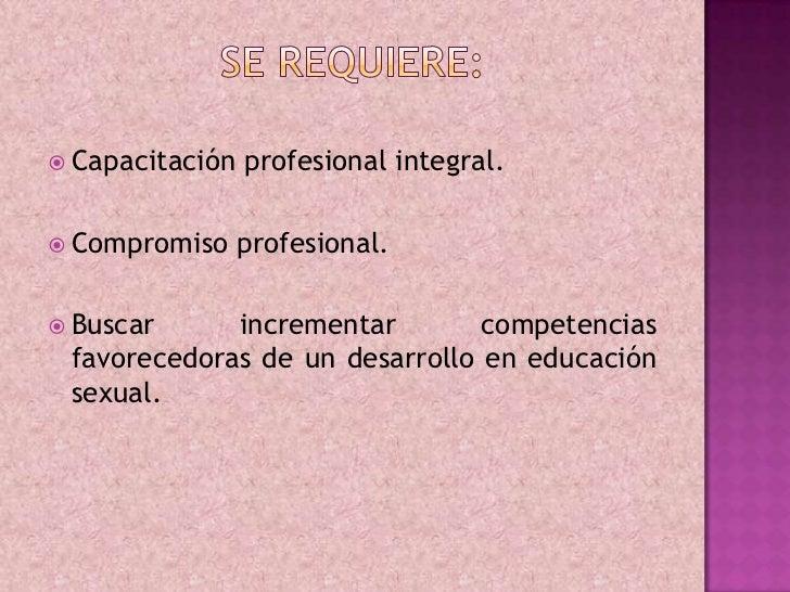 Se requiere:<br />Capacitación profesional integral.<br />Compromiso profesional.<br />Buscar incrementar competencias fav...
