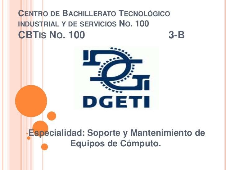 CENTRO DE BACHILLERATO TECNOLÓGICOINDUSTRIAL Y DE SERVICIOS NO. 100CBTIS NO. 100                    3-B •Especialidad:    ...
