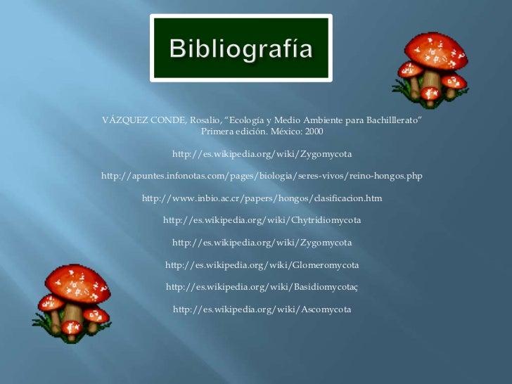 """Bibliografía<br />VÁZQUEZ CONDE, Rosalio, """"Ecología y Medio Ambiente para Bachilllerato"""" <br />Primera edición. México: 20..."""
