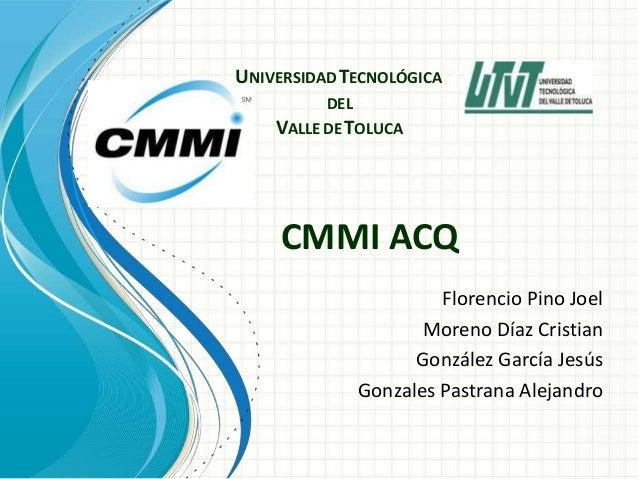 UNIVERSIDAD TECNOLÓGICA          DEL    VALLE DE TOLUCA     CMMI ACQ                      Florencio Pino Joel             ...