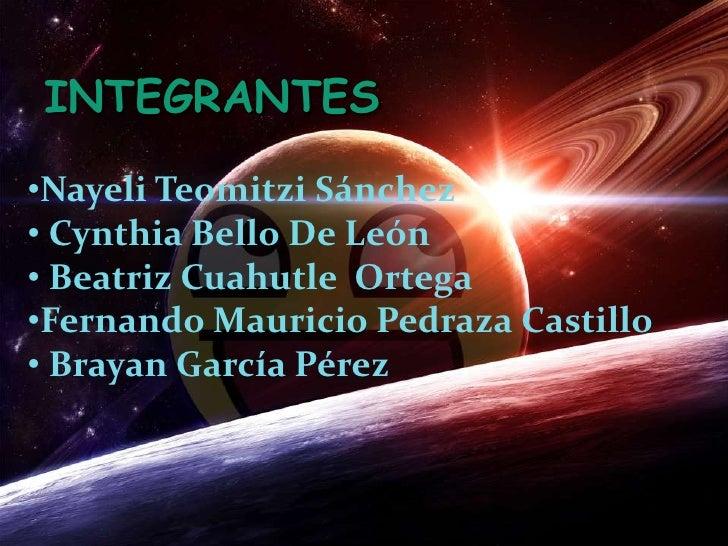 INTEGRANTES<br /><ul><li>Nayeli Teomitzi Sánchez