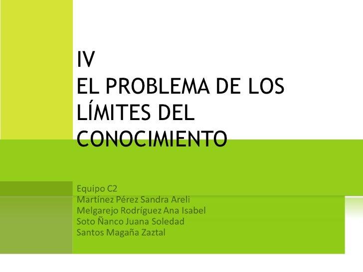IV EL PROBLEMA DE LOS LÍMITES DEL CONOCIMIENTO