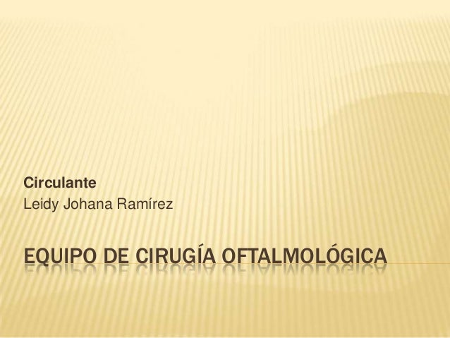 EQUIPO DE CIRUGÍA OFTALMOLÓGICA Circulante Leidy Johana Ramírez