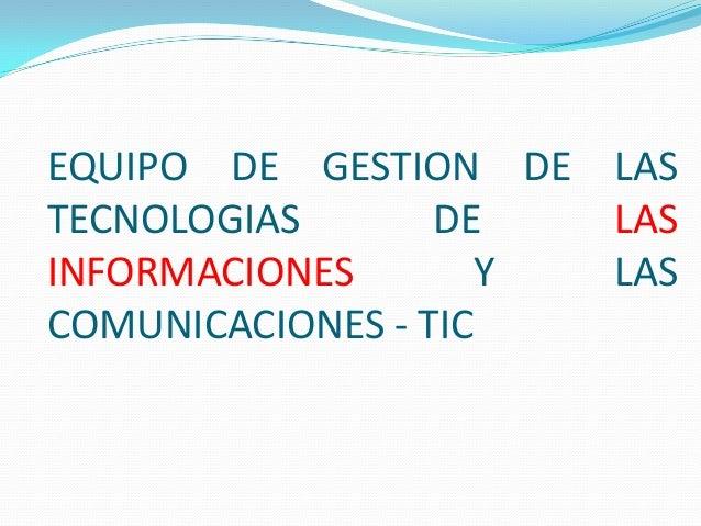 EQUIPO DE GESTION DE LAS TECNOLOGIAS DE LAS INFORMACIONES Y LAS COMUNICACIONES - TIC