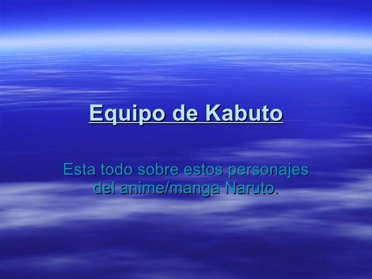Equipo de Kabuto Esta todo sobre estos personajes del anime/manga Naruto.
