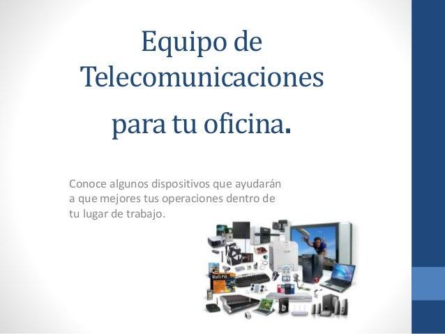 Equipo de telecomunicaciones para tu oficina for Oficina consumidor telecomunicaciones