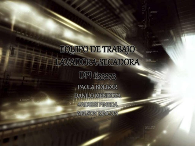EQUIPO DE TRABAJO LAVADORA-SECADORA DPI 633273 PAOLA BOLIVAR DANILO MENDOZA ANDRESPINEDA NELSONRINCON