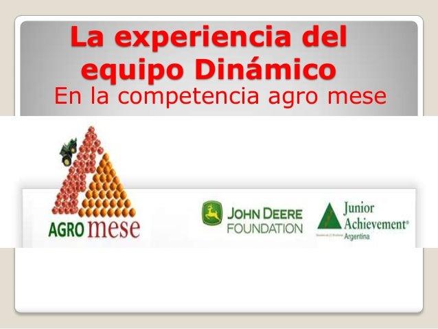 La experiencia del equipo Dinámico  En la competencia agro mese