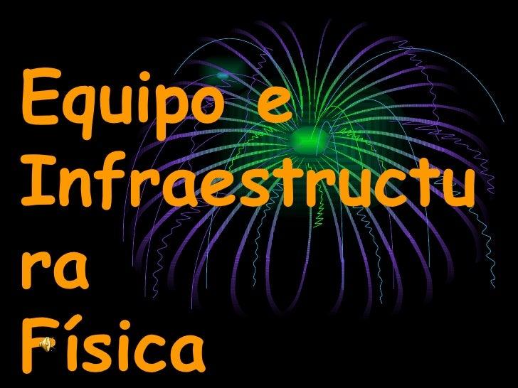 Equipo e Infraestructura Física