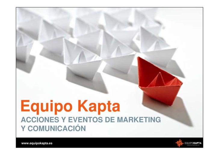Equipo Kapta ACCIONES Y EVENTOS DE MARKETING Y COMUNICACIÓN www.equipokapta.es