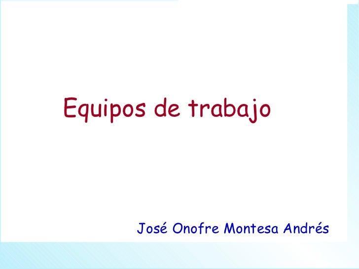 Equipos de trabajo José Onofre Montesa Andrés