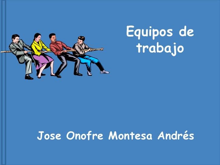 Equipos de trabajo Jose Onofre Montesa Andrés