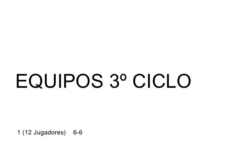 EQUIPOS 3º CICLO1 (12 Jugadores)   6-6