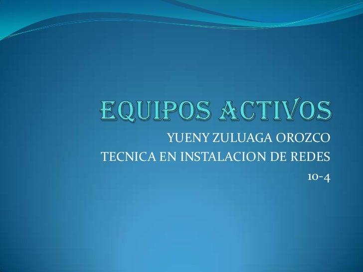 YUENY ZULUAGA OROZCOTECNICA EN INSTALACION DE REDES                            10-4