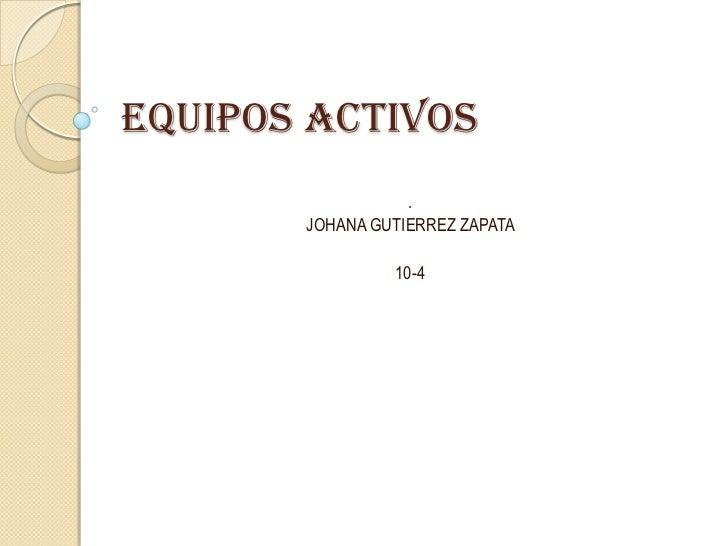 Equipos Activos                  .       JOHANA GUTIERREZ ZAPATA                10-4