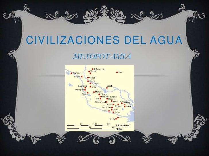 CIVILIZACIONES DEL AGUA      MESOPOTAMIA