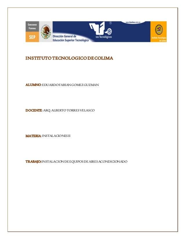 INSTITUTO TECNOLOGICO DE COLIMA  ALUMNO: EDUARDO FABIAN GOMEZ GUZMAN  DOCENTE: ARQ. ALBERTO TORRES VELASCO  MATERIA: INSTA...