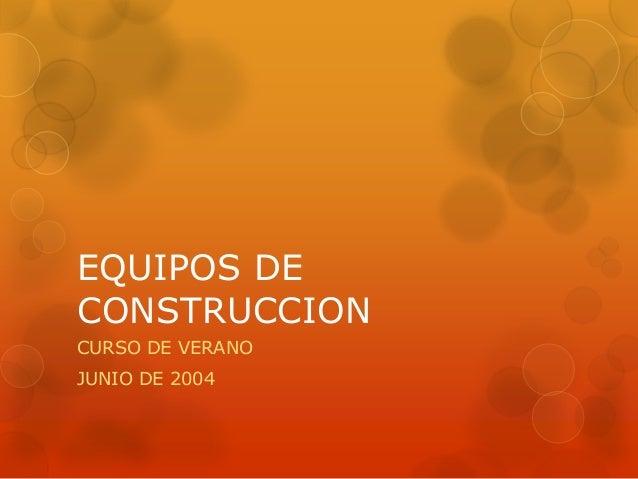 EQUIPOS DE CONSTRUCCION CURSO DE VERANO JUNIO DE 2004