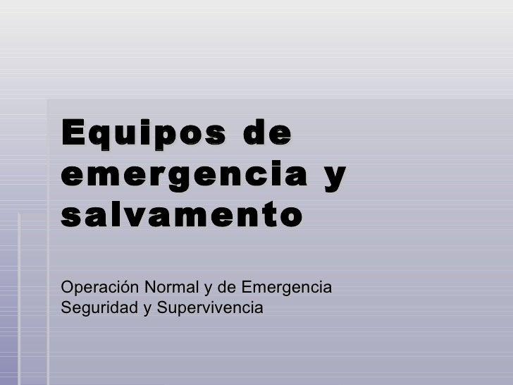 Equipos deemer gencia ysalvamentoOperación Normal y de EmergenciaSeguridad y Supervivencia
