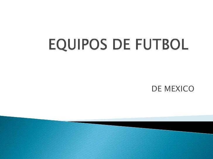 EQUIPOS DE FUTBOL<br />DE MEXICO<br />
