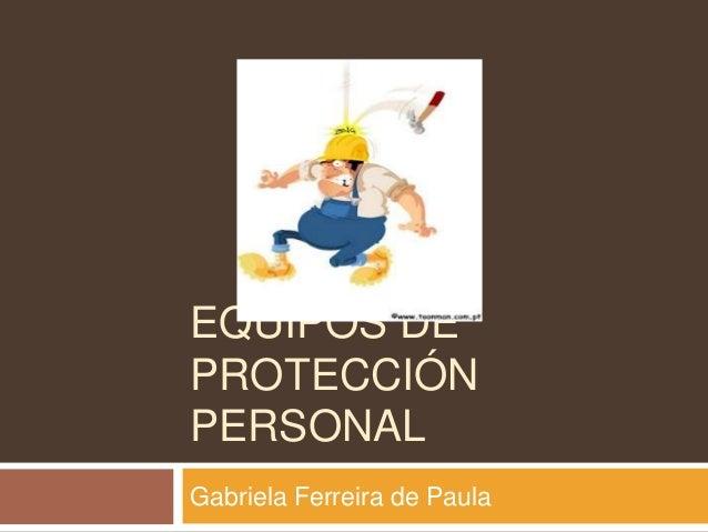 EQUIPOS DEPROTECCIÓNPERSONALGabriela Ferreira de Paula