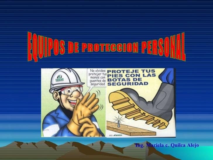 EQUIPOS DE PROTECCION PERSONAL Ing. Mariela c. Quilca Alejo