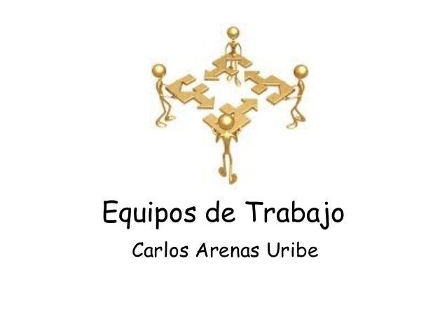 Equipos de Trabajo Carlos Arenas Uribe