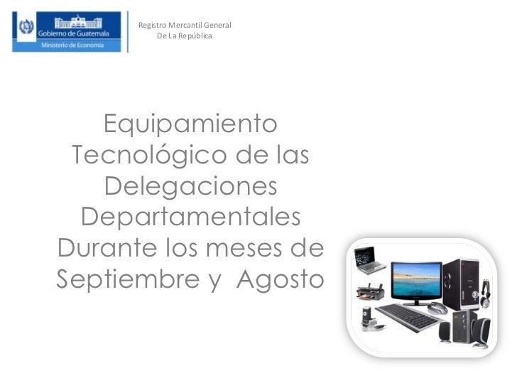 Registro Mercantil General           De La República   Equipamiento Tecnológico de las   Delegaciones  DepartamentalesDura...