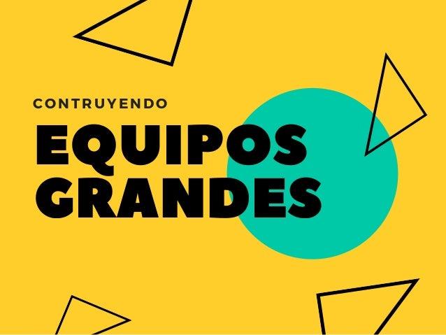 EQUIPOS GRANDES CONTRUYENDO ALMA Y