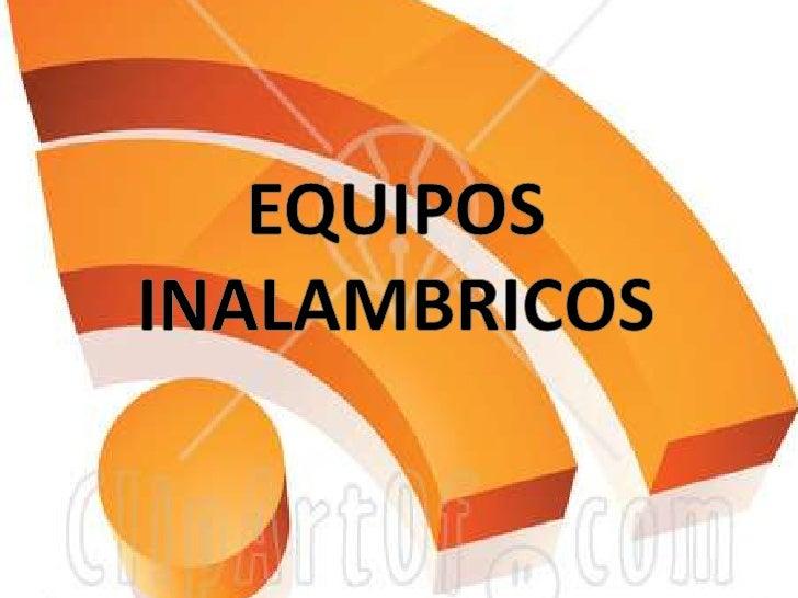 EQUIPOS  INALAMBRICOS<br />
