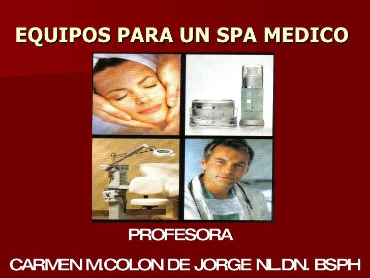 EQUIPOS PARA UN SPA MEDICO PROFESORA  CARMEN M.COLON DE JORGE NL.DN. BSPH
