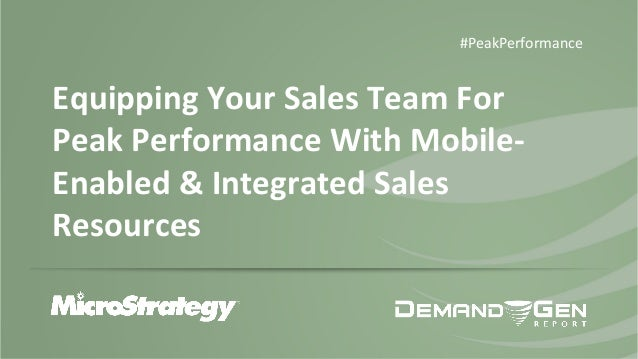 Equipping(Your(Sales(Team(For( Peak(Performance(With(Mobile= Enabled(&(Integrated(Sales( Resources(( #PeakPerformance,