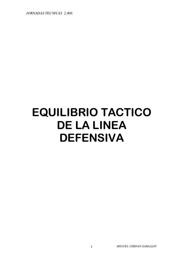 JORNADAS TECNICAS 2.006  EQUILIBRIO TACTICO     DE LA LINEA      DEFENSIVA                          1   MIGUEL CERDAN ZABA...