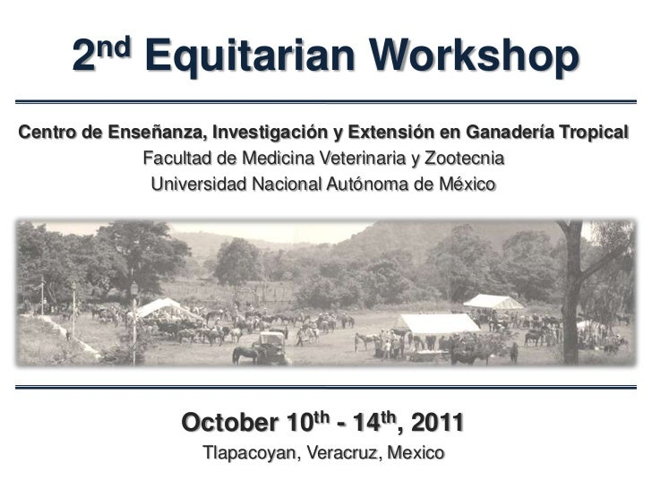 2nd     Equitarian WorkshopCentro de Enseñanza, Investigación y Extensión en Ganadería Tropical             Facultad de Me...