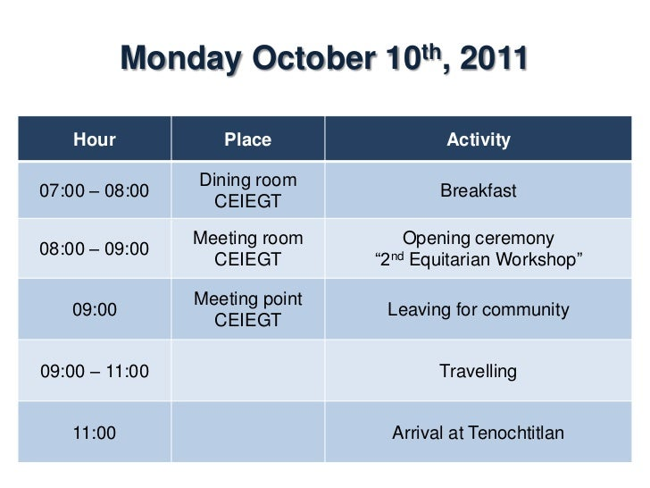 Monday October 10th, 2011    Hour             Place                Activity11:00 – 17:00   Tenochtitlán, Ver        Field ...